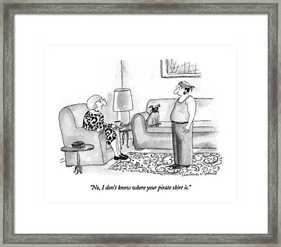No, I Don't Know Where Your Pirate Shirt Is Framed Print by Victoria Roberts