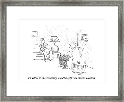 No, I Don't Think Our Marriage Would Benefit Framed Print