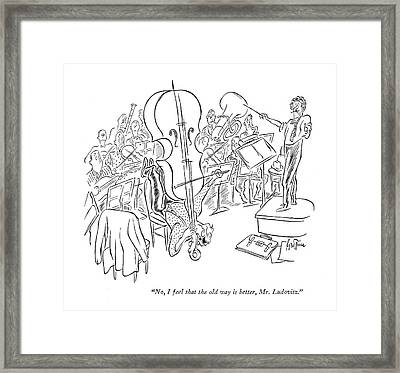 No, I Feel That The Old Way Is Better, Mr Framed Print