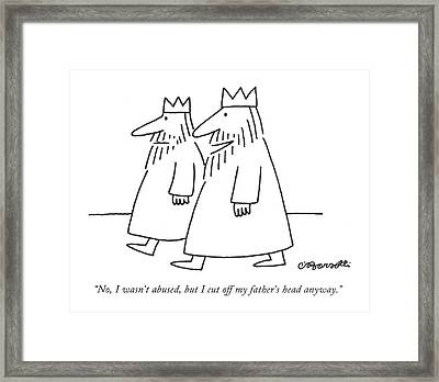 No, I Wasn't Abused, But I Cut Off My Father's Framed Print by Charles Barsotti