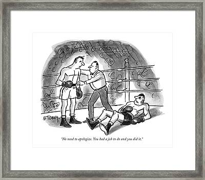No Need To Apologize. You Had A Job Framed Print