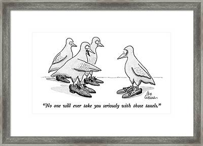 No One Will Ever Take You Seriously With Those Framed Print