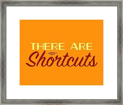 No Shortcuts Framed Print