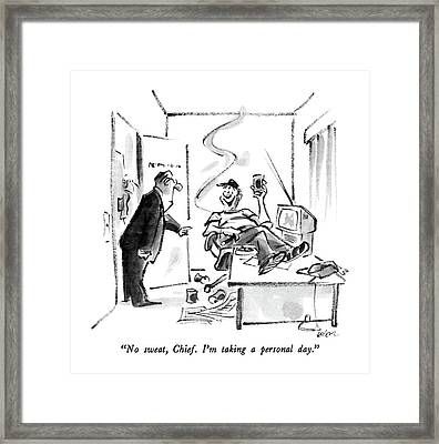 No Sweat, Chief.  I'm Taking A Personal Day Framed Print