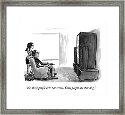 No, Those People Aren't Anorexic. Those People Framed Print
