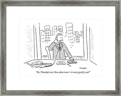 No, Thursday's Out. How About Never - Framed Print by Robert Mankoff