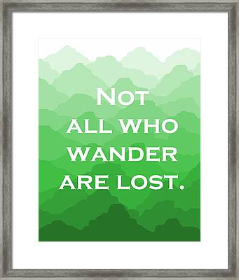 Not All Who Wander Are Lost - Travel Quote On Green Mountains Framed Print by Michelle Eshleman