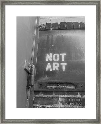 Not Art...are You Kidding Me? Framed Print