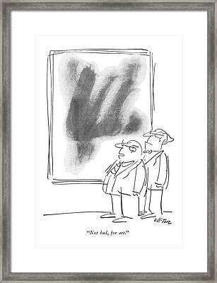 Not Bad, For Art Framed Print by Dean Vietor