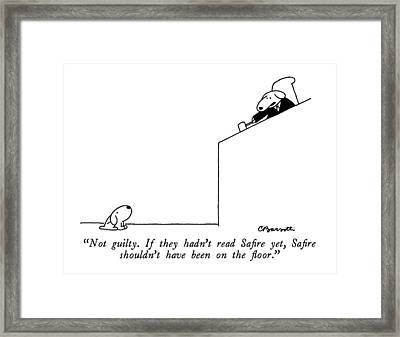 Not Guilty.  If They Hadn't Read Safire Yet Framed Print by Charles Barsotti