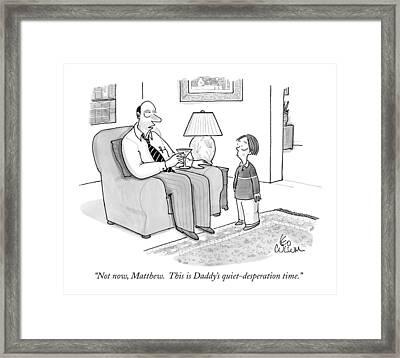 Not Now, Matthew.  This Is Daddy's Framed Print
