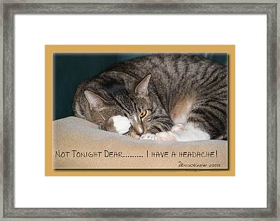 Not Tonight Dear ... Framed Print by EricaMaxine  Price