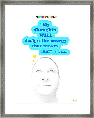 Note To Self  My Thoughts Will Design The Energy That Moves Me Framed Print by Allan Rufus