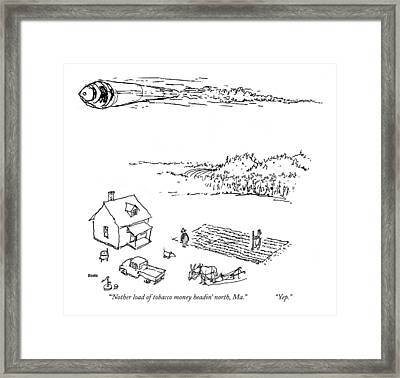 'nother Load Of Tobacco Money Headin' North Framed Print