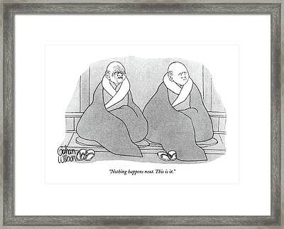 Nothing Happens Next. This Is It Framed Print