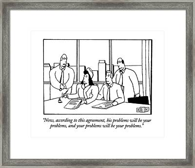 Now, According To This Agreement, His Problems Framed Print by Bruce Eric Kaplan
