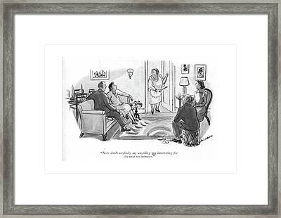 Now Don't Anybody Say Anything Too Interesting Framed Print