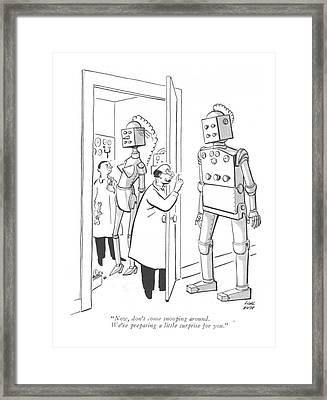 Now, Don't Come Snooping Around. We're Preparing Framed Print