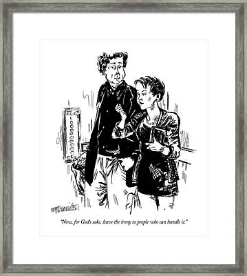 Now, For God's Sake, Leave The Irony To People Framed Print by William Hamilton
