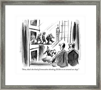 Now, That's The Kind Of Innovative Thinking I'd Framed Print
