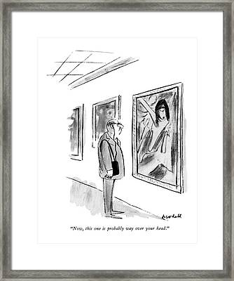 Now, This One Is Probably Way Over Your Head Framed Print