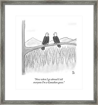 Now When I Go Abroad I Tell Everyone I'm Framed Print by Paul Noth