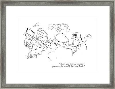 Now, You Take An Ordinary Person - That Framed Print