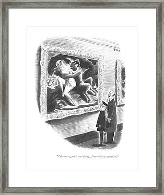 Of Course, Art Is One Thing, Dear - Life Framed Print by Richard Taylor