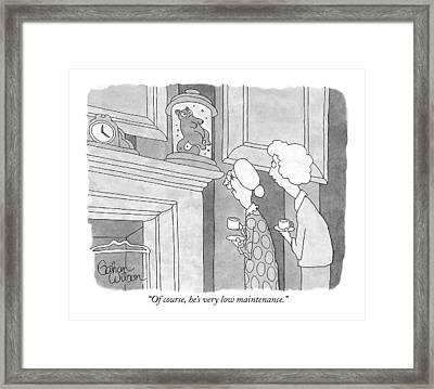 Of Course, He's Very Low Maintenance Framed Print by Gahan Wilson