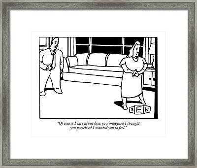 Of Course I Care About How You Imagined I Thought Framed Print