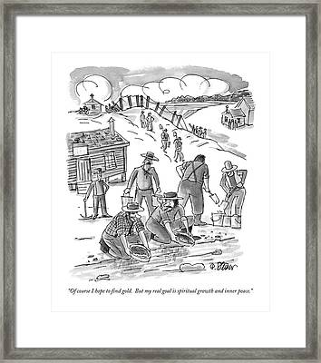 Of Course I Hope To Find Gold.  But My Real Goal Framed Print by Peter Steine
