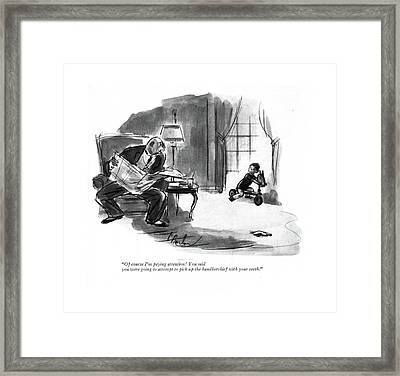 Of Course I'm Paying Attention! You Said Framed Print by Perry Barlow