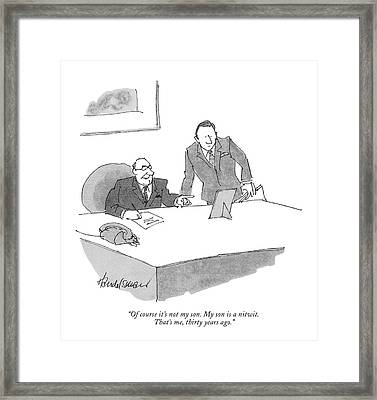 Of Course It's Not My Son. My Son Is A Nitwit Framed Print by J.B. Handelsman