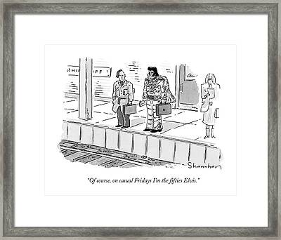 Of Course, On Casual Fridays I'm The ?fties Elvis Framed Print