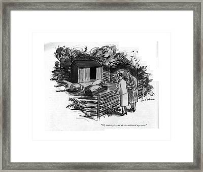 Of Course, They're At The Awkward Age Now Framed Print