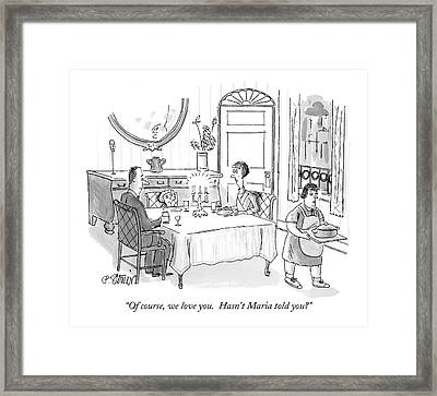 Of Course, We Love You.  Hasn't Maria Told You? Framed Print by Peter Steiner