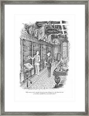 Of Course, We're Ahead Of You In Some Things, Sir Framed Print