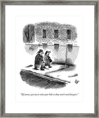 Of Course, You Try To Raise Your Kids Framed Print