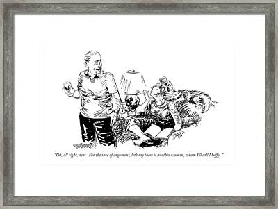 Oh, All Right, Dear.  For The Sake Of Argument Framed Print