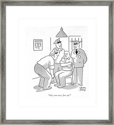 Oh, Come Now, 'fess Up! Framed Print