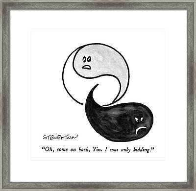 Oh, Come On Back Yin.  I Was Only Kidding Framed Print by James Stevenson