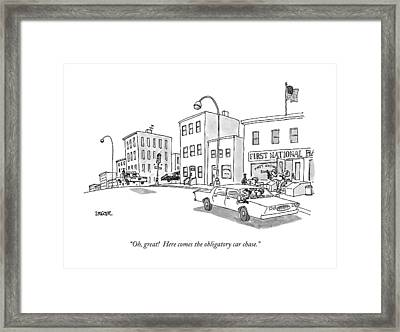 Oh, Great! Here Comes The Obligatory Car Chase Framed Print by Jack Ziegler