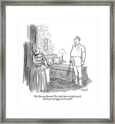 Oh, Harvey, Harvey! The Whole Idea Is To Look Framed Print