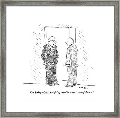 Oh, Hiring's O.k., But Firing Provides A Real Framed Print