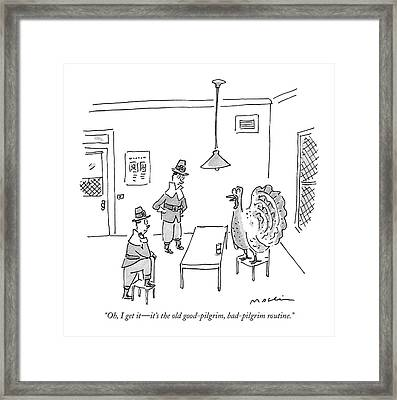 Oh, I Get It - It's The Old Good-pilgrim Framed Print by Michael Maslin