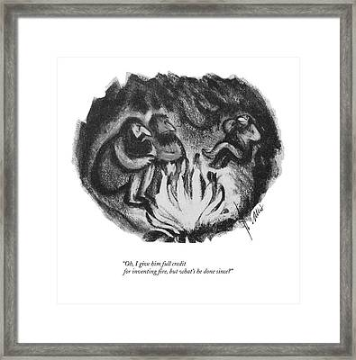 Oh, I Give Him Full Credit For Inventing Fire Framed Print
