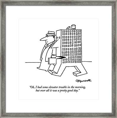Oh, I Had Some Elevator Trouble In The Morning Framed Print by Charles Barsotti