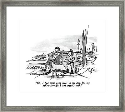 Oh, I Had Some Good Ideas In My Day.  It's Framed Print