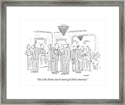 Oh, I Like Forbes, But He Hasn't Got Dole's Framed Print by Robert Mankoff