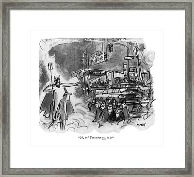 Oh, No! You Mean This Is It? Framed Print